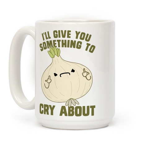 I'll give you something to cry about Coffee Mug