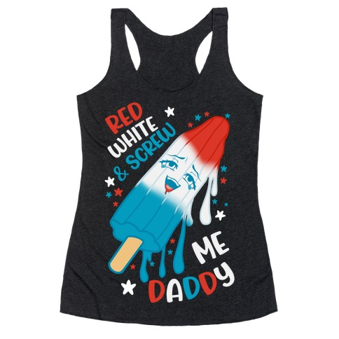 Red White And Screw Me Daddy Racerback Tank Top