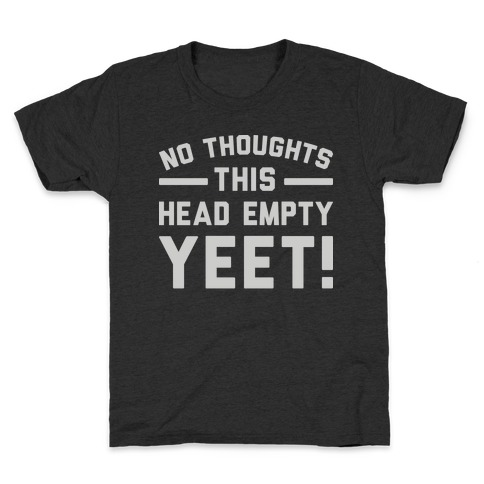 No Thoughts Head Empty YEET! Kids T-Shirt