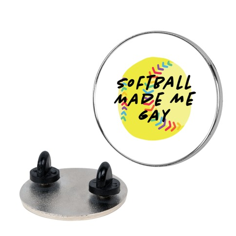 Softball Made Me Gay Pin