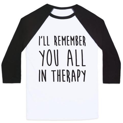 I'll Remember You All In Therapy Baseball Tee