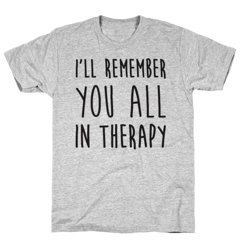 I'll Remember You All In Therapy T-Shirt