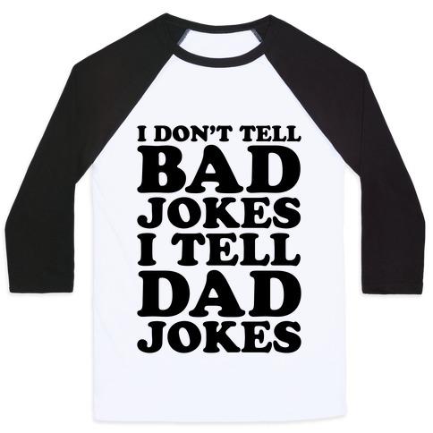 I Don't Tell Bad Jokes I Tell Dad Jokes Baseball Tee