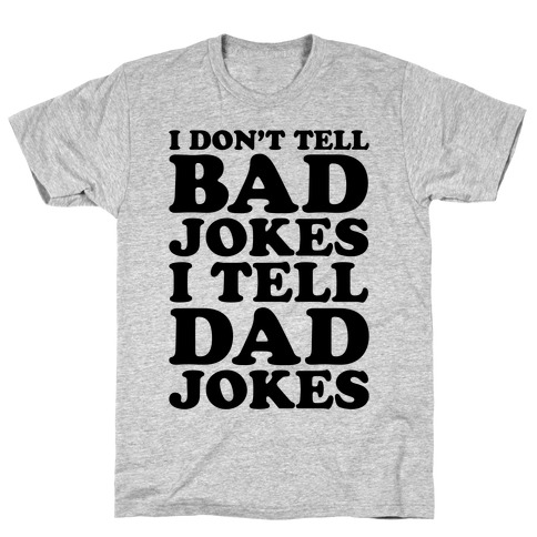 I Don't Tell Bad Jokes I Tell Dad Jokes T-Shirt
