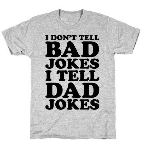 I Don't Tell Bad Jokes I Tell Dad Jokes Mens/Unisex T-Shirt