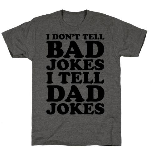 I Don't Tell Bad Jokes I Tell Dad Jokes T-Shirt