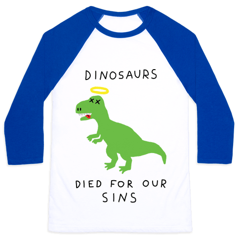 Dinosaurs Died For Our Sins Baseball Tee