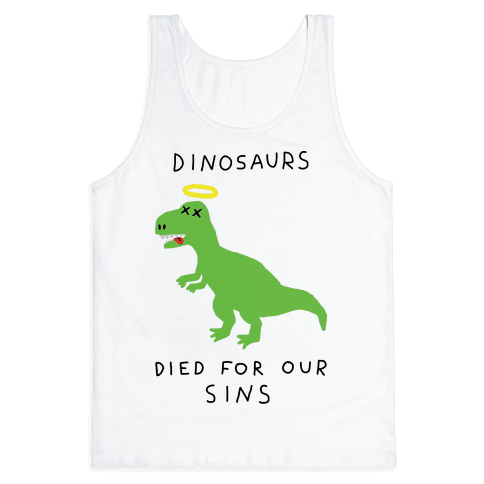 Dinosaurs Died For Our Sins Tank Top