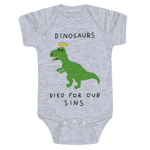 Dinosaurs Died For Our Sins Baby Onesy