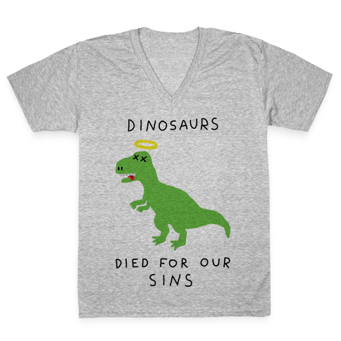 Dinosaurs Died For Our Sins V-Neck Tee Shirt