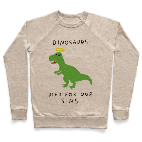 Dinosaurs Died For Our Sins Pullover