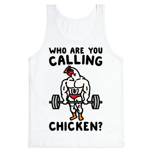 Who Are You Calling Chicken Tank Top