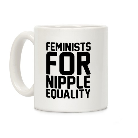 Feminists For Nipple Equality White Print Coffee Mug