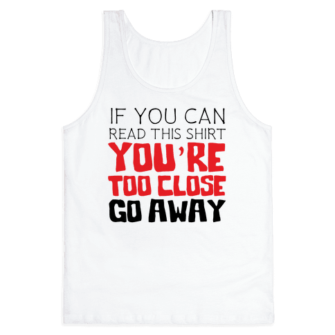 If You Can Read This, You're Too Close, Go Away. Tank Top