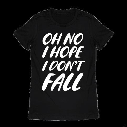 I Hope I Don't Fall Womens T-Shirt