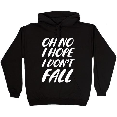 I Hope I Don't Fall Hooded Sweatshirt