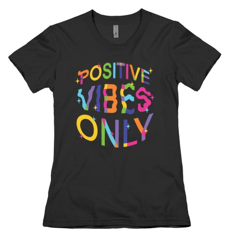 Positive Vibes Only Womens T-Shirt