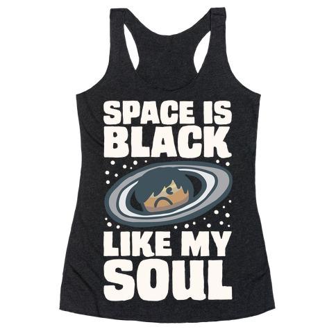 Space Is Black Like My Soul Emo Parody White Print Racerback Tank Top
