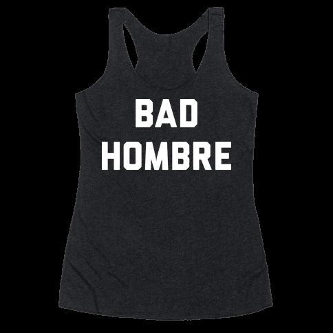 Bad Hombre Racerback Tank Top