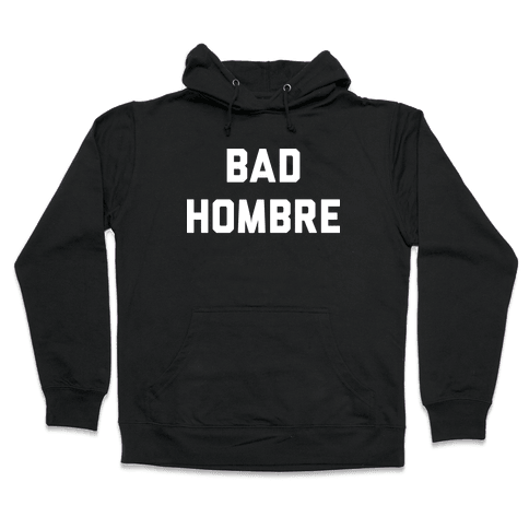 Bad Hombre Hooded Sweatshirt