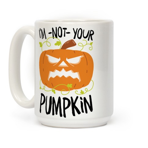 I'm NOT your Pumpkin Coffee Mug