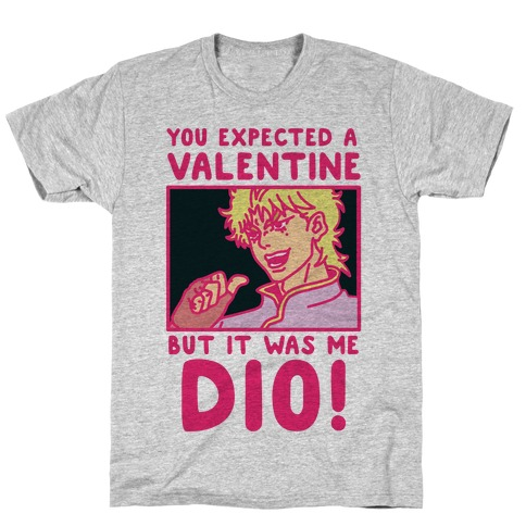 You Expected a Valentine But It Was Me Dio T-Shirt