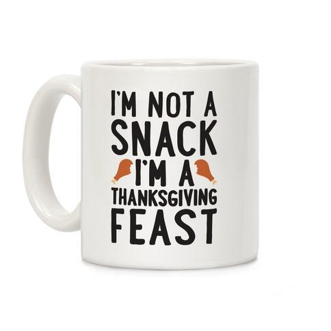I'm Not A Snack I'm A Thanksgiving Feast Coffee Mug