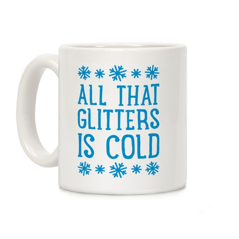 All That Glitters Is Cold Coffee Mug