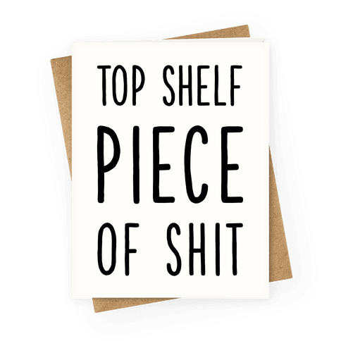 Top Shelf Piece of Shit Greeting Card