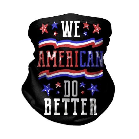 We AmeriCAN Do Better Neck Gaiter