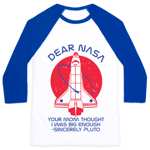 Dear Nasa Your Mom Though I Was Big Enough Baseball Tee