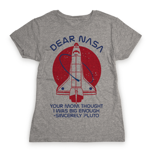 Dear Nasa Your Mom Though I Was Big Enough Womens T-Shirt