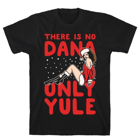 There Is No Dana Only Yule Festive Holiday Parody White Print Mens T-Shirt