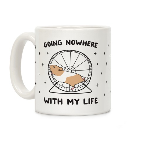 Going Nowhere With My Life Hamster Coffee Mug