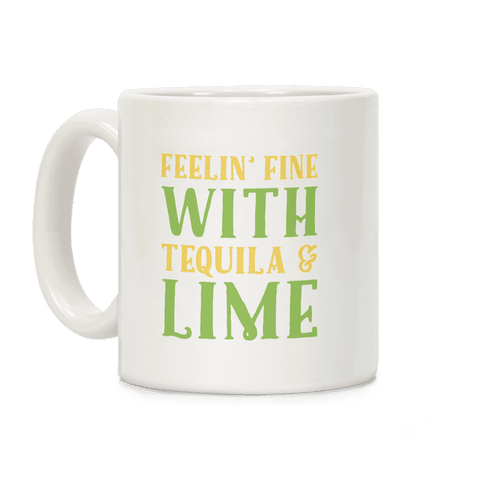 Feelin' Fine With Tequila & Lime Coffee Mug