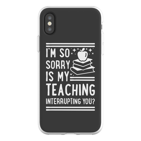 Is My Teaching Interrupting you Phone Flexi-Case