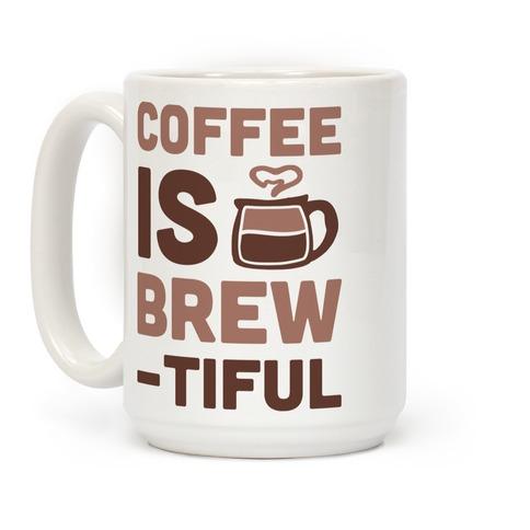Coffee Is Brew-tiful  Coffee Mug