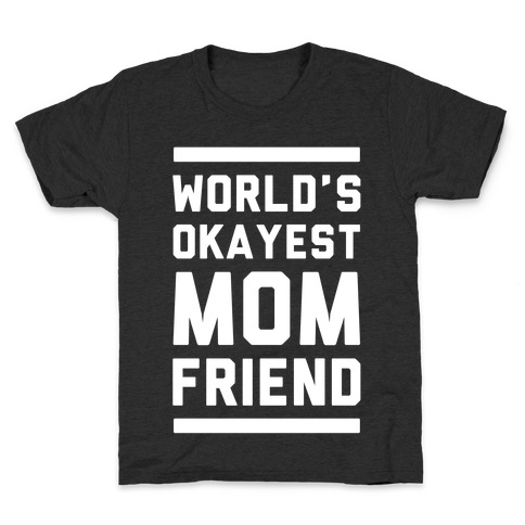 World's Okayest Mom Friend Kids T-Shirt