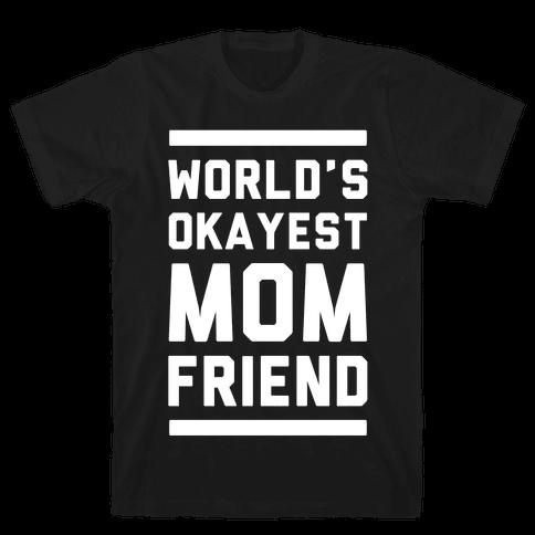 World's Okayest Mom Friend Mens T-Shirt