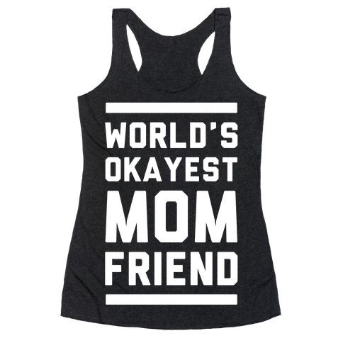 World's Okayest Mom Friend Racerback Tank Top