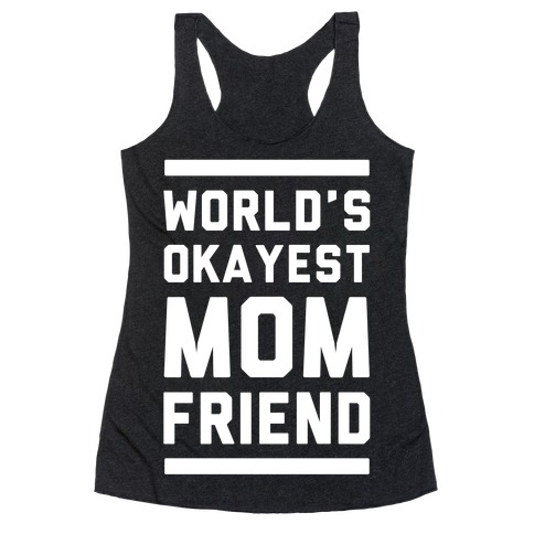 World's Okayest Mom Friend Racerback Tank Top