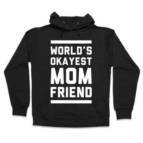 World's Okayest Mom Friend Hooded Sweatshirt