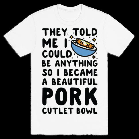 I Became a Beautiful Pork Cutlet Bowl Mens T-Shirt
