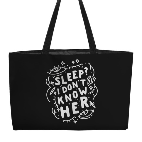 Sleep? I Don't Know Her Weekender Tote