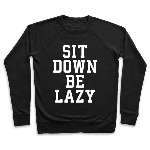 Sit Down Be Lazy Pullover