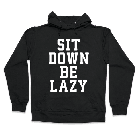 Sit Down Be Lazy Hooded Sweatshirt