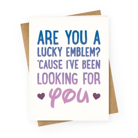 Are You A Lucky Emblem? 'Cause I've Been Looking For You Greeting Card