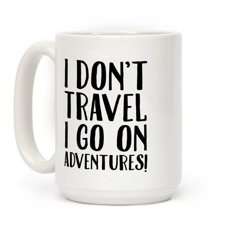 I Don't Travel I Go On Adventures Coffee Mug