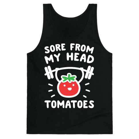 Sore From My Head Tomatoes Tank Top