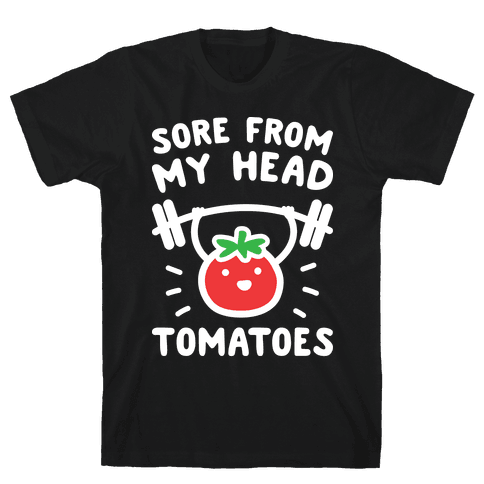Sore From My Head Tomatoes Mens T-Shirt